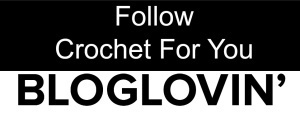 Follow Crochet For You BLOGLOVIN